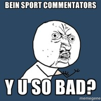 Opinion: BeIN Sport Color Commentators – Why You So Bad?
