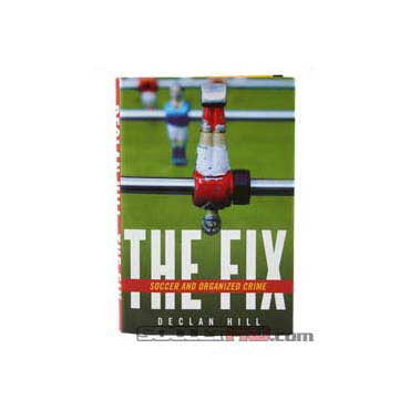 The Fix: Soccer/Organized Crime  By Declan Hill